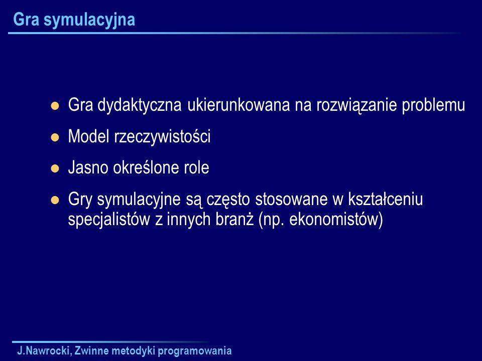 J.Nawrocki, Zwinne metodyki programowania Gra symulacyjna Gra dydaktyczna ukierunkowana na rozwiązanie problemu Model rzeczywistości Jasno określone r