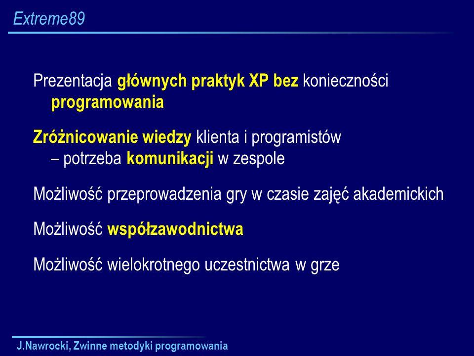 J.Nawrocki, Zwinne metodyki programowania Extreme89 Prezentacja głównych praktyk XP bez konieczności programowania Zróżnicowanie wiedzy klienta i prog
