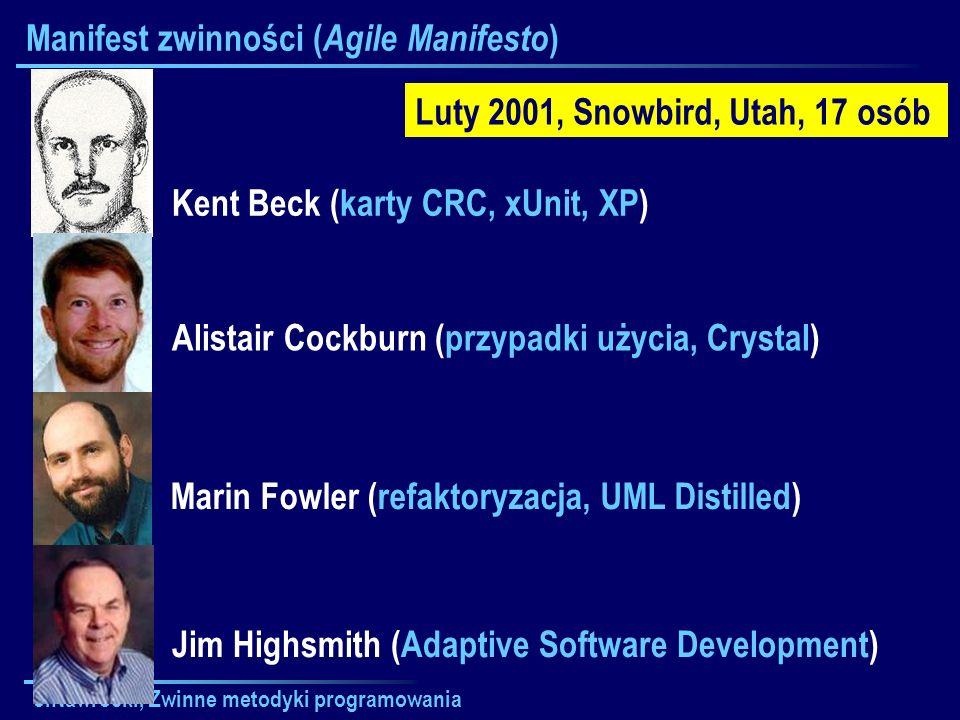 J.Nawrocki, Zwinne metodyki programowania Manifest zwinności ( Agile Manifesto ) Luty 2001, Snowbird, Utah, 17 osób Kent Beck (karty CRC, xUnit, XP) A