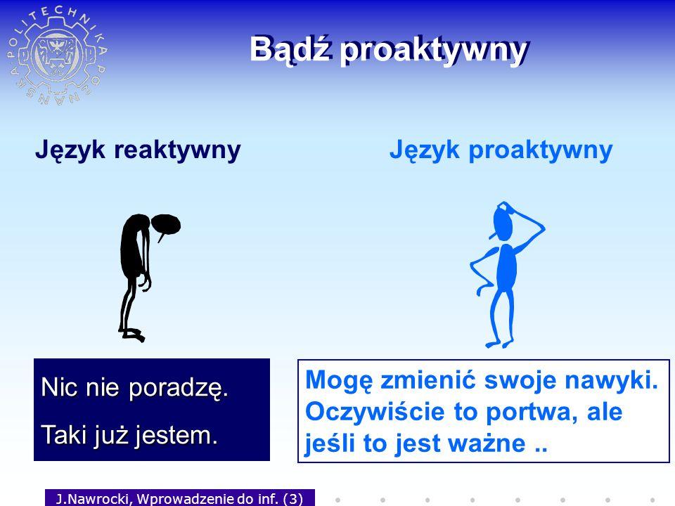 J.Nawrocki, Wprowadzenie do inf. (3) Bądź proaktywny Język reaktywnyJęzyk proaktywny Nic nie poradzę. Taki już jestem. Mogę zmienić swoje nawyki. Oczy