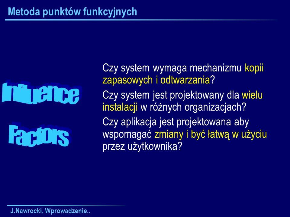 J.Nawrocki, Wprowadzenie.. Metoda punktów funkcyjnych Czy system wymaga mechanizmu kopii zapasowych i odtwarzania? Czy system jest projektowany dla wi