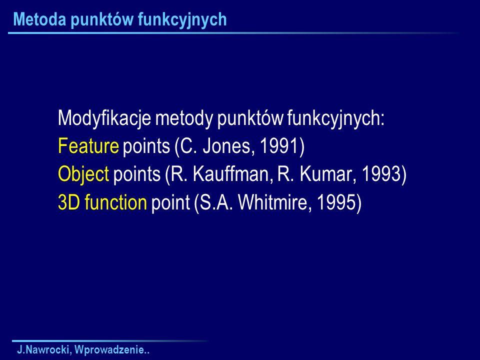 J.Nawrocki, Wprowadzenie.. Metoda punktów funkcyjnych Modyfikacje metody punktów funkcyjnych: Feature points (C. Jones, 1991) Object points (R. Kauffm