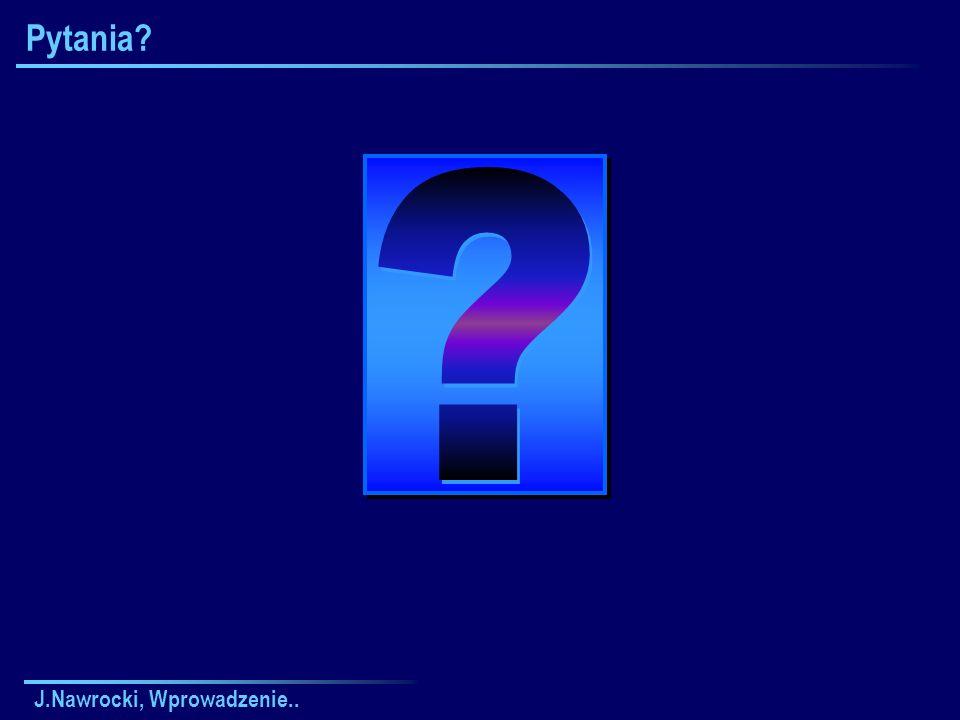 J.Nawrocki, Wprowadzenie.. Pytania?