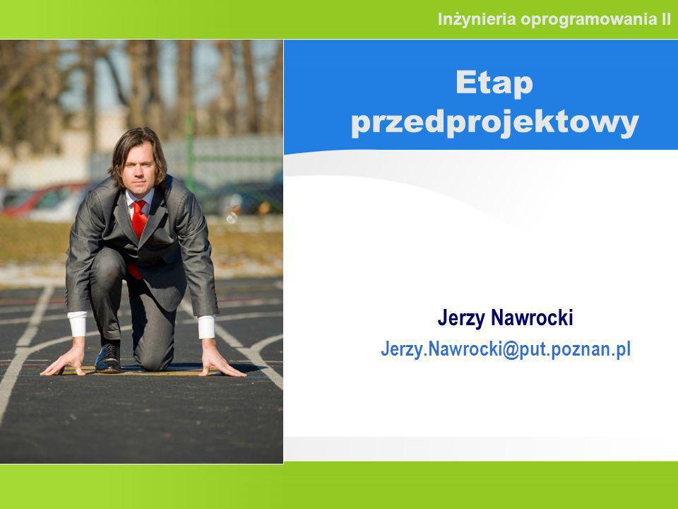 Etap przedprojektowy Jerzy Nawrocki Jerzy.Nawrocki@put.poznan.pl Inżynieria oprogramowania II