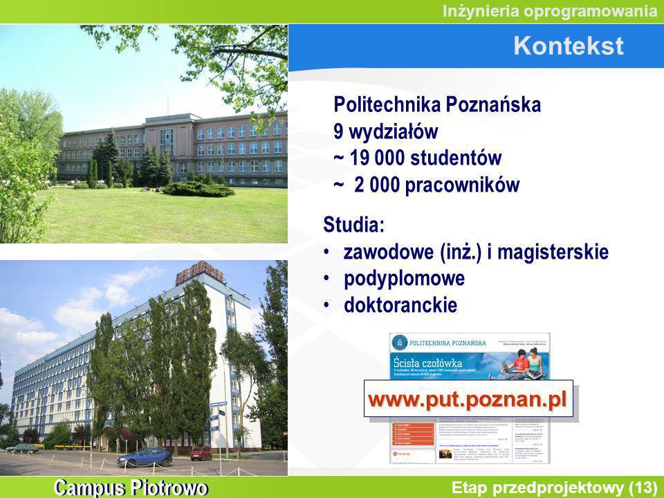 Etap przedprojektowy (13) Inżynieria oprogramowania Kontekst Campus Piotrowo Politechnika Poznańska 9 wydziałów ~ 19 000 studentów ~ 2 000 pracowników