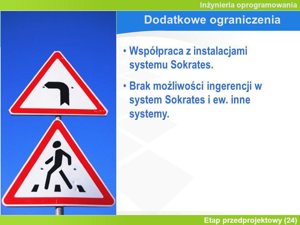 Etap przedprojektowy (24) Inżynieria oprogramowania Dodatkowe ograniczenia Współpraca z instalacjami systemu Sokrates. Brak możliwości ingerencji w sy