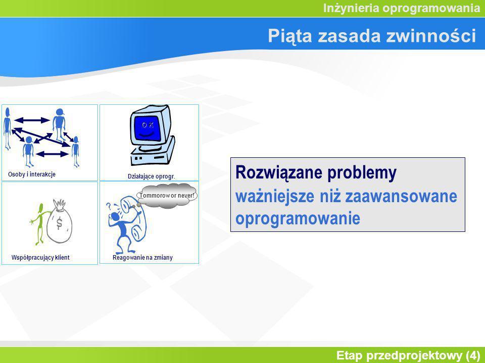 Etap przedprojektowy (4) Inżynieria oprogramowania Piąta zasada zwinności Osoby i interakcje O K Działające oprogr. Współpracujący klientReagowanie na