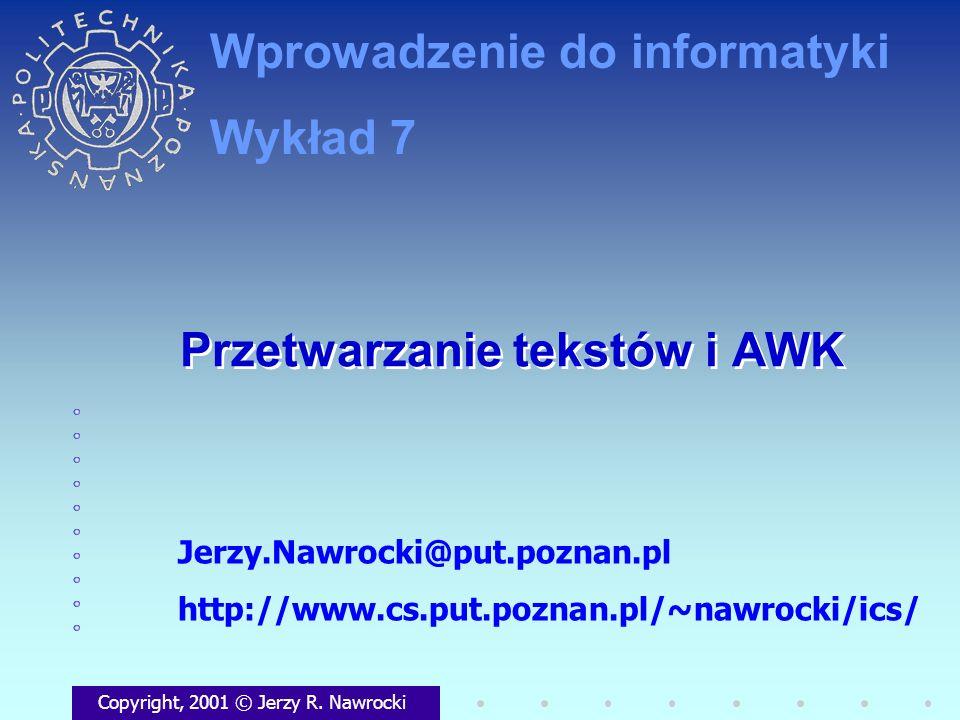 J.Nawrocki, AWK, Wykład 7 Wyrażenia regularne Podstawowe operatory /Adam/ Konkatenacja /Adam | Jurek/ Alternatywa /[0-9][0-9]*/ Domknięcie zwrotne [0-9] [0-9][0-9] [0-9][0-9][0-9]...