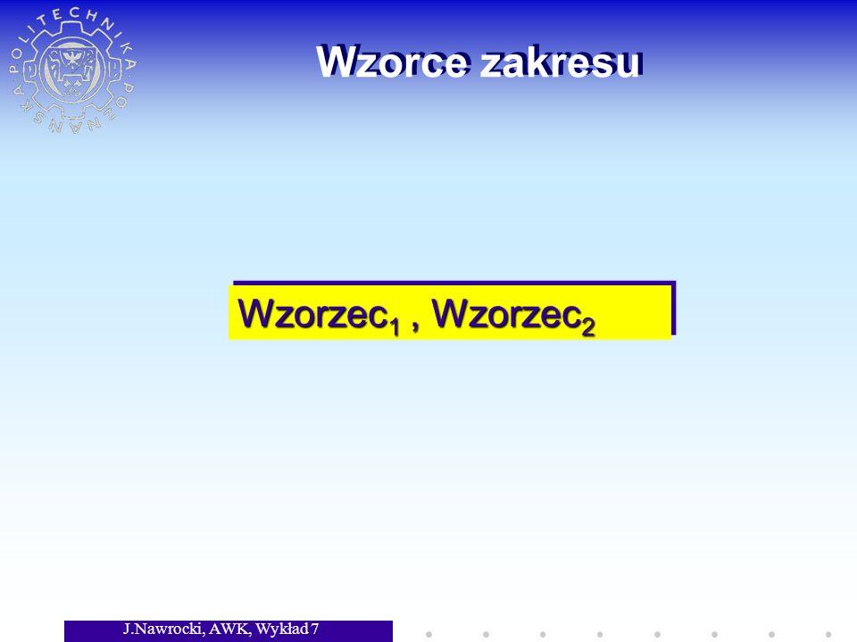 J.Nawrocki, AWK, Wykład 7 Wzorce zakresu Wzorzec 1, Wzorzec 2