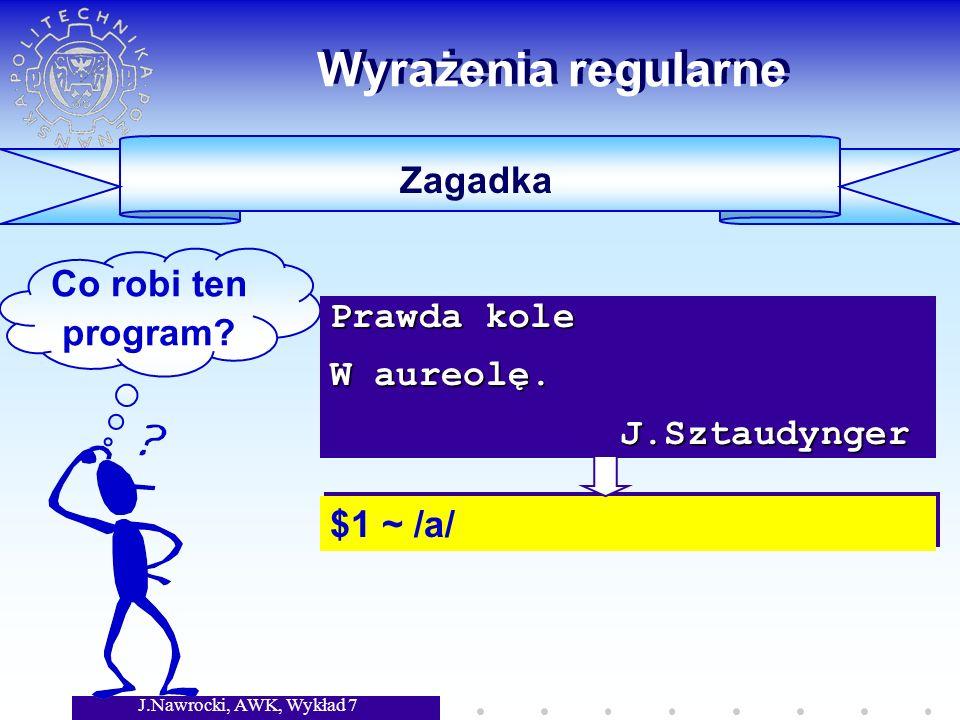 J.Nawrocki, AWK, Wykład 7 Wyrażenia regularne Zagadka Co robi ten program.
