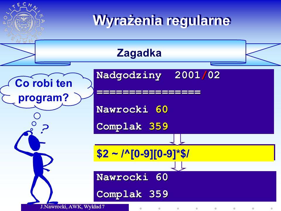 J.Nawrocki, AWK, Wykład 7 Nawrocki 60 Complak 359 Wyrażenia regularne Zagadka Co robi ten program.