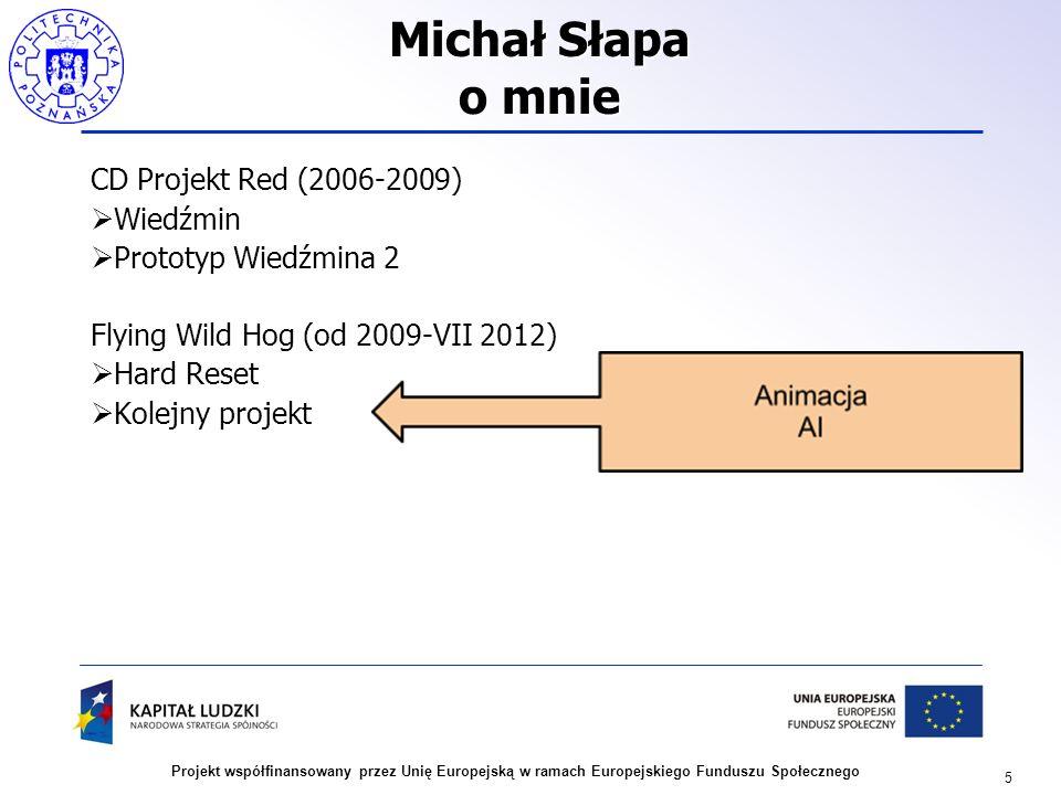 5 Projekt współfinansowany przez Unię Europejską w ramach Europejskiego Funduszu Społecznego Michał Słapa o mnie CD Projekt Red (2006-2009) Wiedźmin P