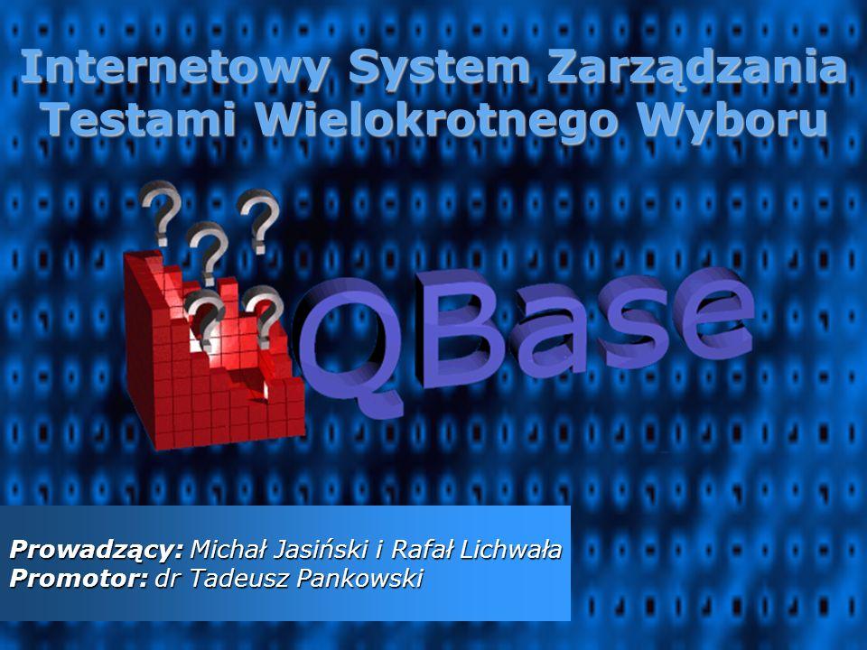 Internetowy System Zarządzania Testami Wielokrotnego Wyboru Prowadzący: Michał Jasiński i Rafał Lichwała Promotor: dr Tadeusz Pankowski
