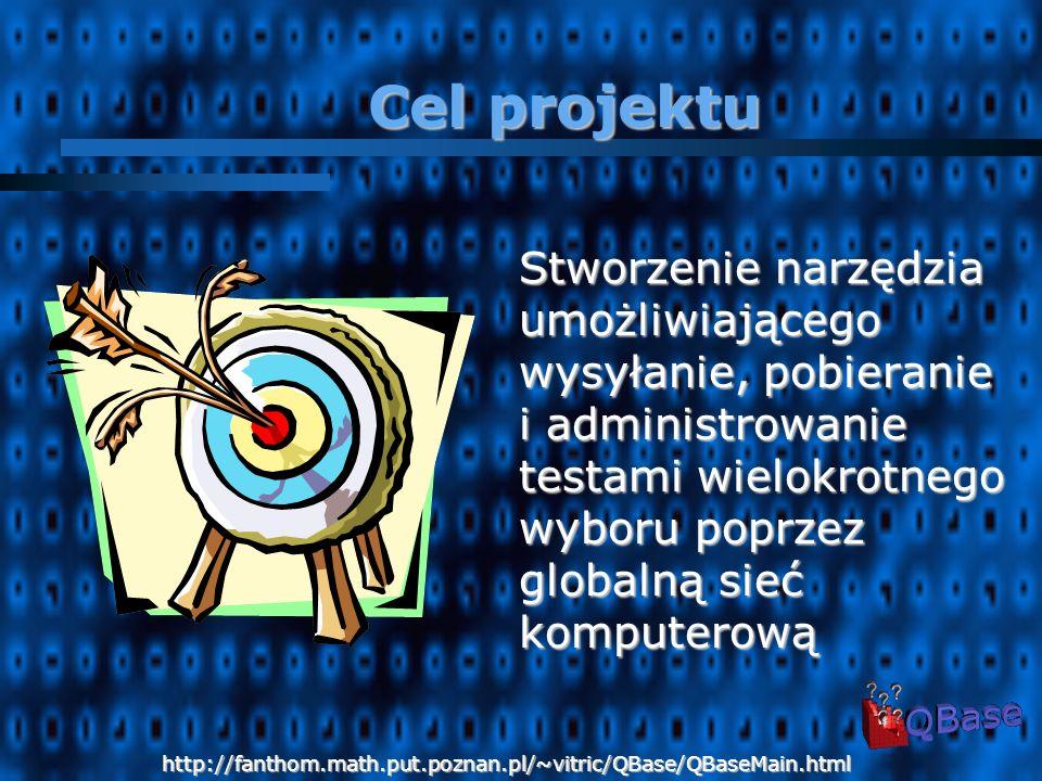 Stworzenie narzędzia umożliwiającego wysyłanie, pobieranie i administrowanie testami wielokrotnego wyboru poprzez globalną sieć komputerową Cel projektu http://fanthom.math.put.poznan.pl/~vitric/QBase/QBaseMain.html