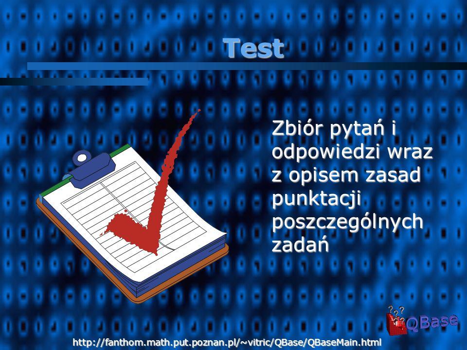 Zbiór pytań i odpowiedzi wraz z opisem zasad punktacji poszczególnych zadań Test http://fanthom.math.put.poznan.pl/~vitric/QBase/QBaseMain.html