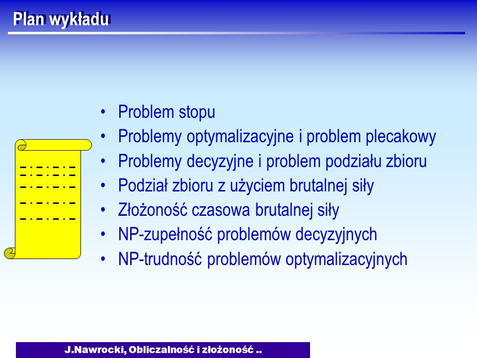 J.Nawrocki, Obliczalność i złożoność.. Problem podziału zbioru 123 132 112 134 123 114