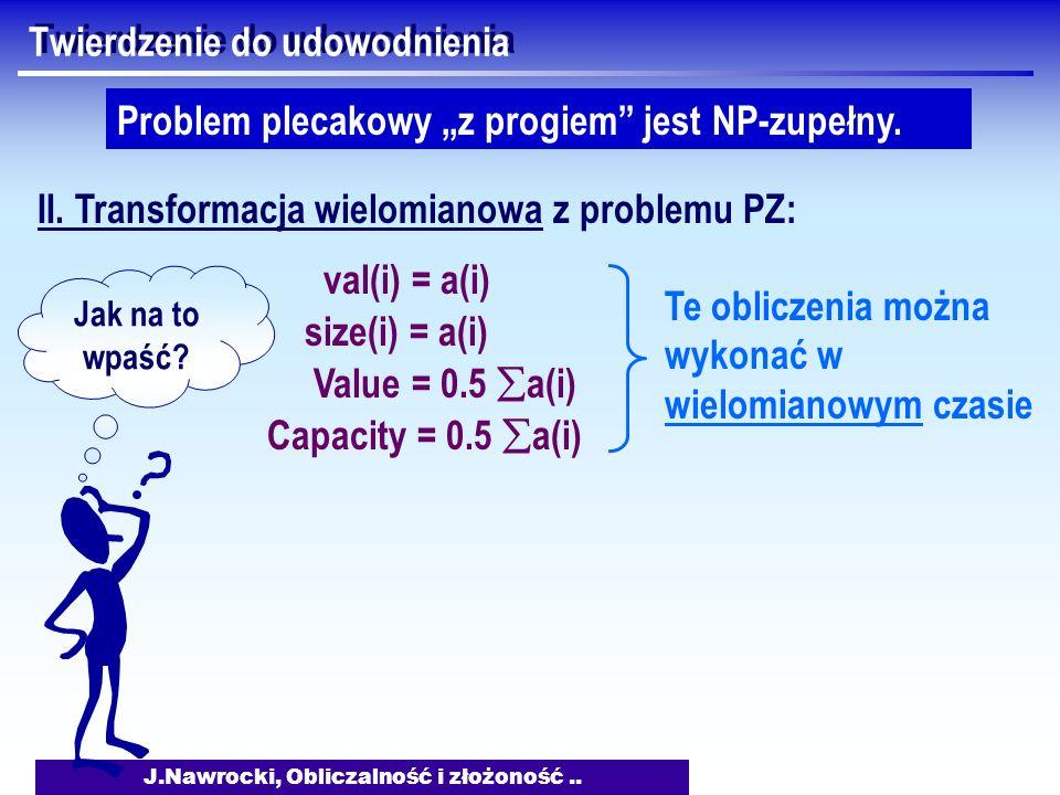 J.Nawrocki, Obliczalność i złożoność.. Twierdzenie do udowodnienia Problem plecakowy z progiem jest NP-zupełny. II. Transformacja wielomianowa z probl