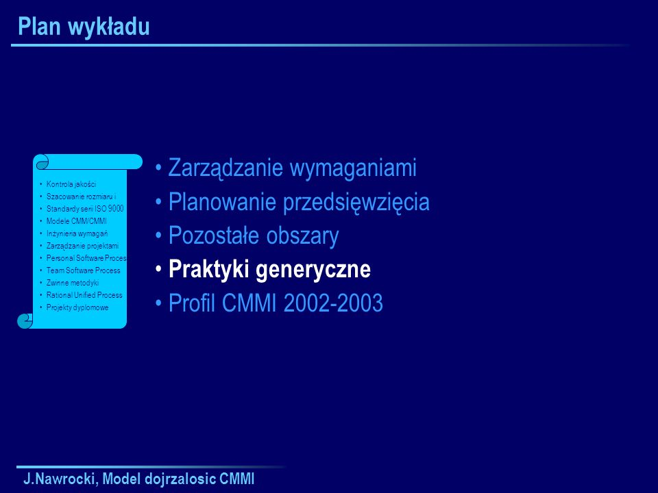 J.Nawrocki, Model dojrzalosic CMMI Plan wykładu Zarządzanie wymaganiami Planowanie przedsięwzięcia Pozostałe obszary Praktyki generyczne Profil CMMI 2