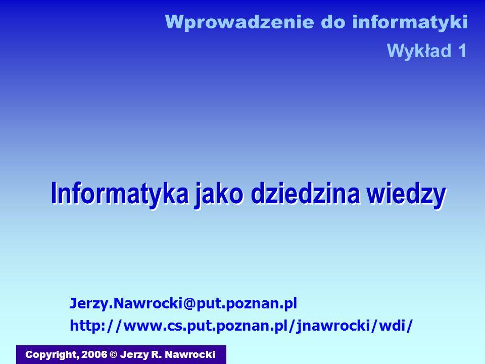 J.Nawrocki, Informatyka jako dziedzina Ćwiczenia – kwestie organizacyjne Prowadzący: Maciej.Antczak@cs.put.poznan.pl http://www.cs.put.poznan.pl/mantczak Kamil.Kwarciak@cs.put.poznan.pl Grzegorz.Palik@cs.put.poznan.pl http://www.cs.put.poznan.pl/gpalik Informacje organizacyjne dotyczące ćwiczeń (dotyczy studiów dziennych i zaocznych) Należy pobrać i zapoznać się z informacjami przed uczestnictwem w zajęciach (!!!): http://www.cs.put.poznan.pl/mantczak/teaching/itc/06cw-organizacja.zip http://www.cs.put.poznan.pl/gpalik/wdi/06cw-organizacja.pdf