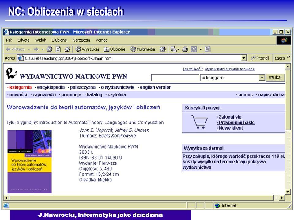 J.Nawrocki, Informatyka jako dziedzina NC: Obliczenia w sieciach... NC4: WWW jako przykład obliczeń typu klient-serwer NC5: Budowanie aplikacji WWW...