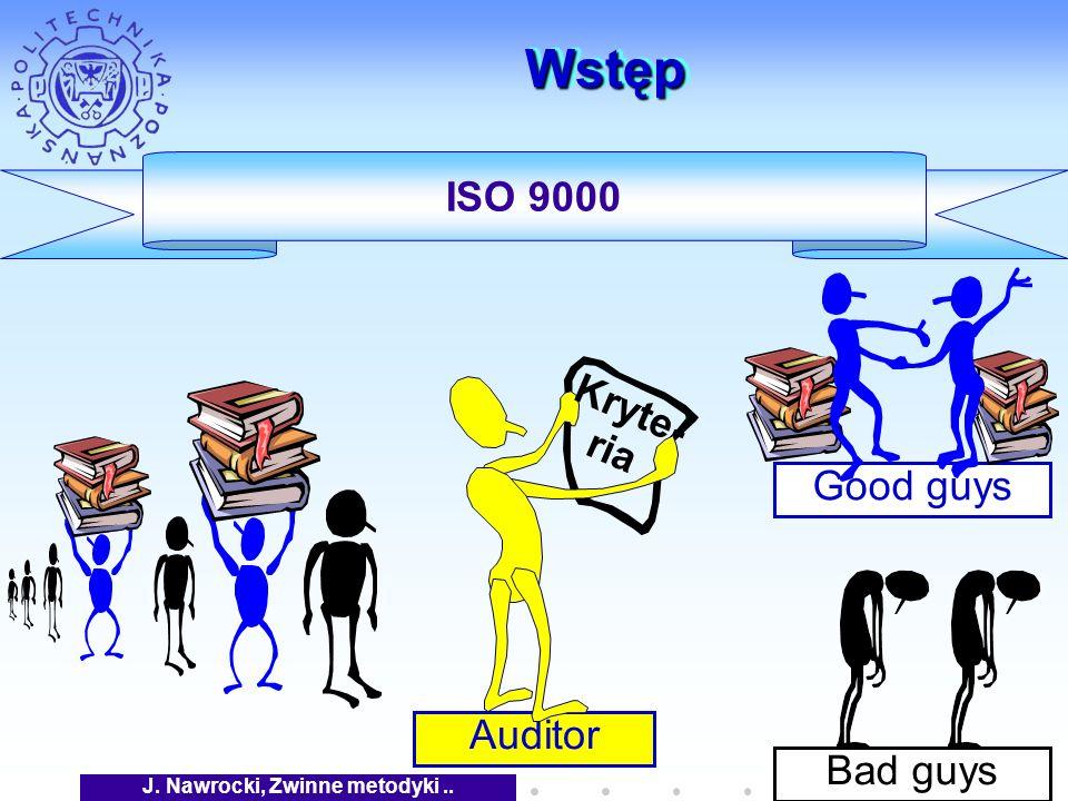 J. Nawrocki, Zwinne metodyki.. Auditor Good guys WstępWstęp ISO 9000 Kryte- ria Bad guys