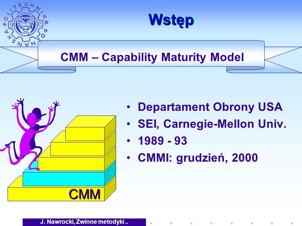 J. Nawrocki, Zwinne metodyki.. WstępWstęp CMM Departament Obrony USA SEI, Carnegie-Mellon Univ.