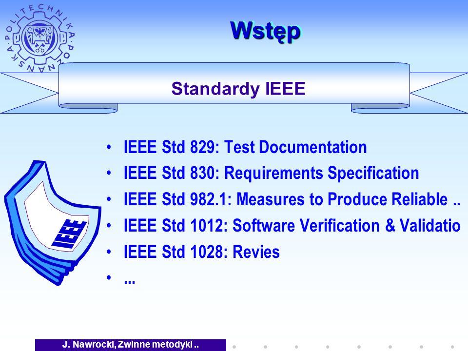 J. Nawrocki, Zwinne metodyki.. WstępWstęp Standardy IEEE IEEE Std 829: Test Documentation IEEE Std 830: Requirements Specification IEEE Std 982.1: Mea