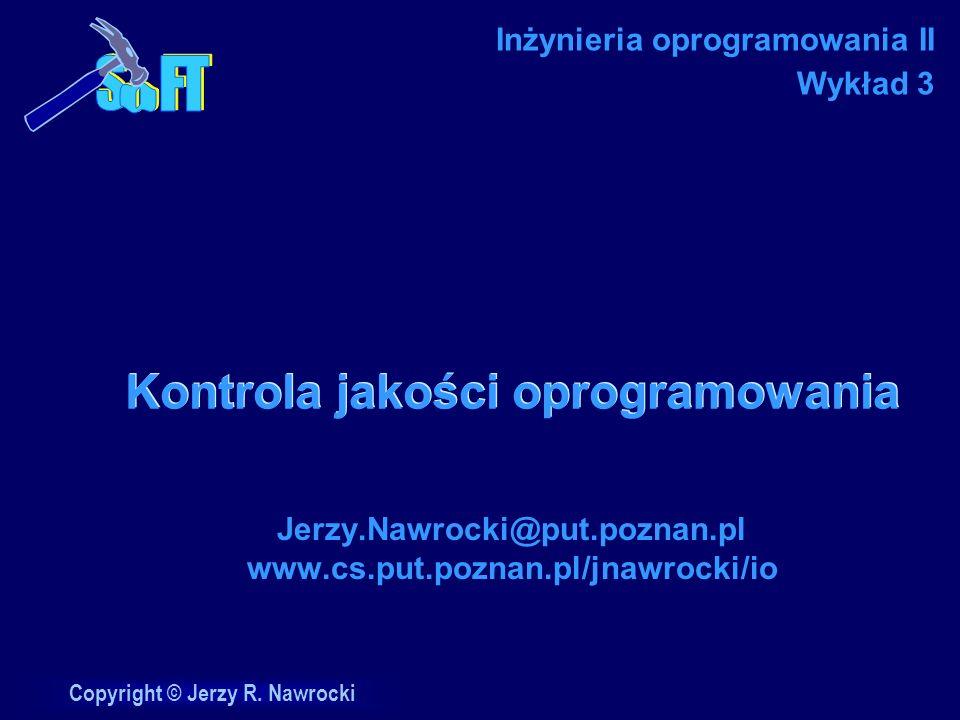 Copyright © Jerzy R. Nawrocki Kontrola jakości oprogramowania Jerzy.Nawrocki@put.poznan.pl www.cs.put.poznan.pl/jnawrocki/io Inżynieria oprogramowania