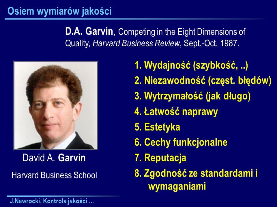J.Nawrocki, Kontrola jakości... Osiem wymiarów jakości 1. Wydajność (szybkość,..) 2. Niezawodność (częst. błędów) 3. Wytrzymałość (jak długo) 4. Łatwo