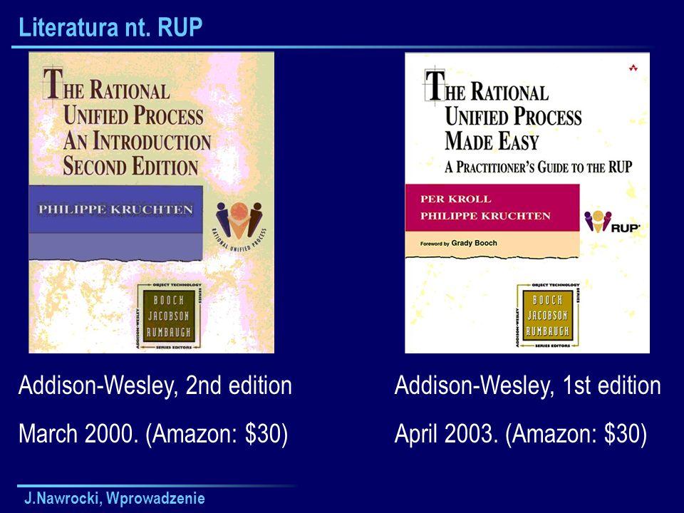 J.Nawrocki, Wprowadzenie Literatura nt. RUP Addison-Wesley, 2nd edition March 2000. (Amazon: $30) Addison-Wesley, 1st edition April 2003. (Amazon: $30