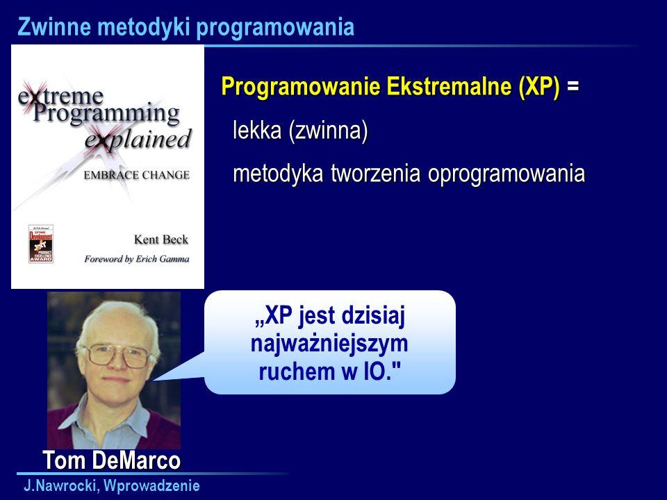 J.Nawrocki, Wprowadzenie Zwinne metodyki programowania Tom DeMarco XP jest dzisiaj najważniejszym ruchem w IO.