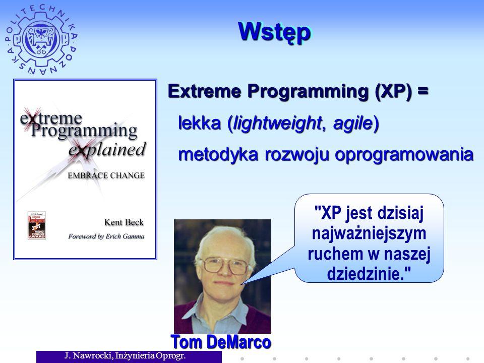 WstępWstęp Tom DeMarco XP jest dzisiaj najważniejszym ruchem w naszej dziedzinie. Extreme Programming (XP) = lekka (lightweight, agile) lekka (lightweight, agile) metodyka rozwoju oprogramowania metodyka rozwoju oprogramowania
