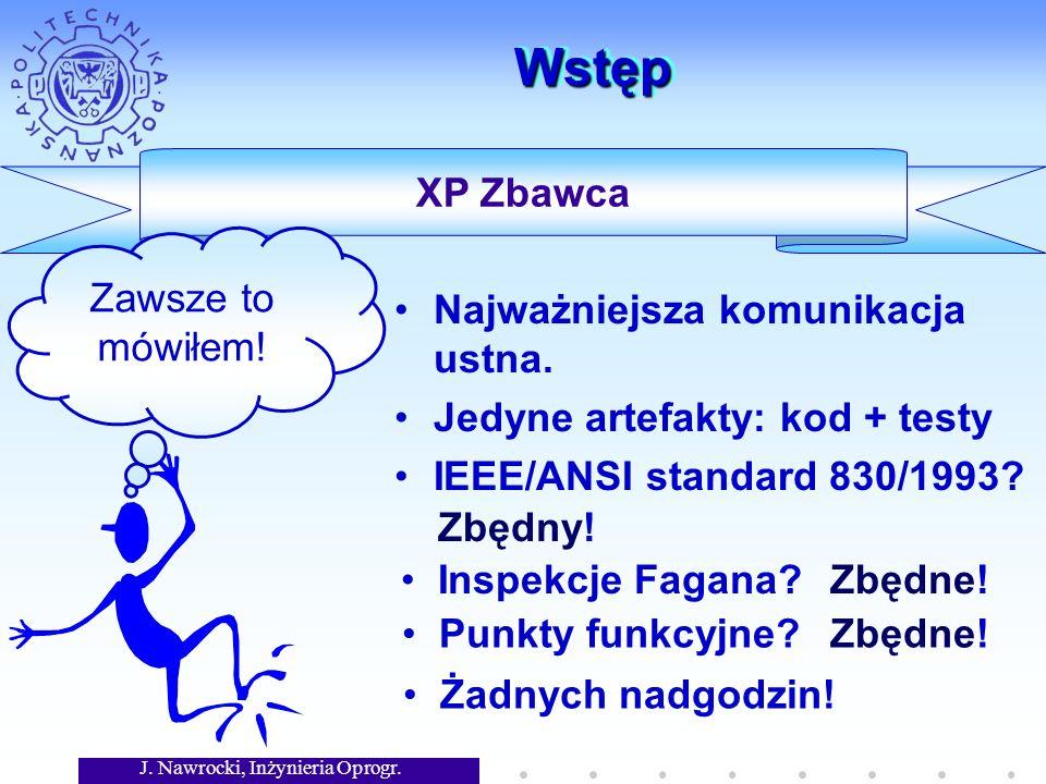 J. Nawrocki, Inżynieria Oprogr. XP Zbawca WstępWstęp Najważniejsza komunikacja ustna.