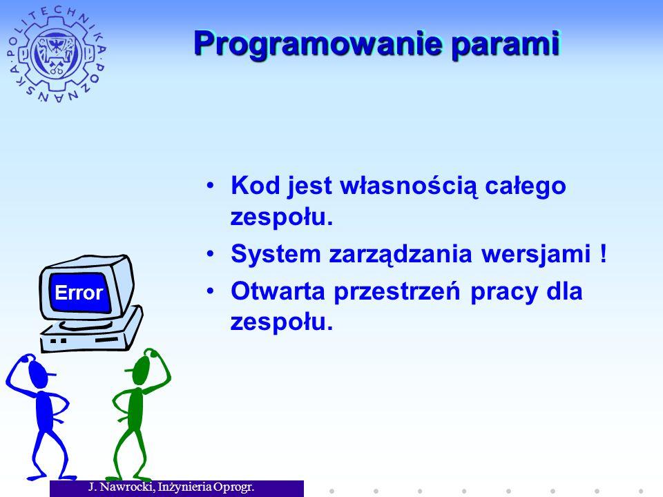 J. Nawrocki, Inżynieria Oprogr. Programowanie parami Kod jest własnością całego zespołu.