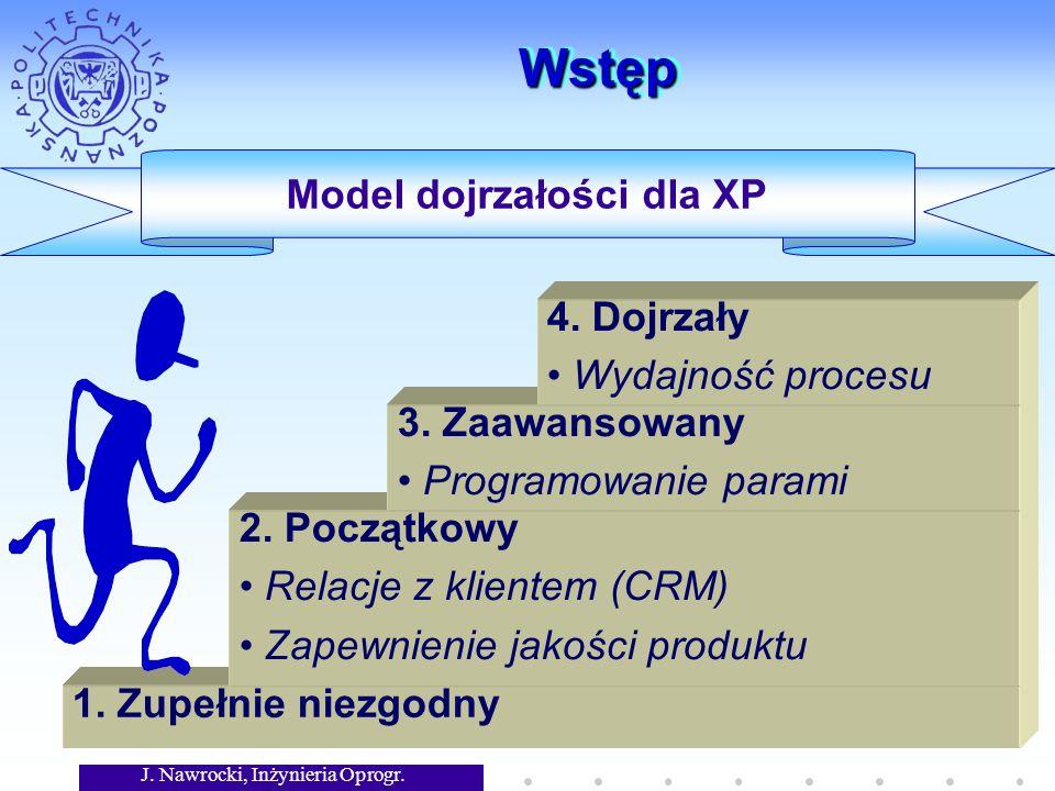 J. Nawrocki, Inżynieria Oprogr. WstępWstęp 1. Zupełnie niezgodny Model dojrzałości dla XP 2.