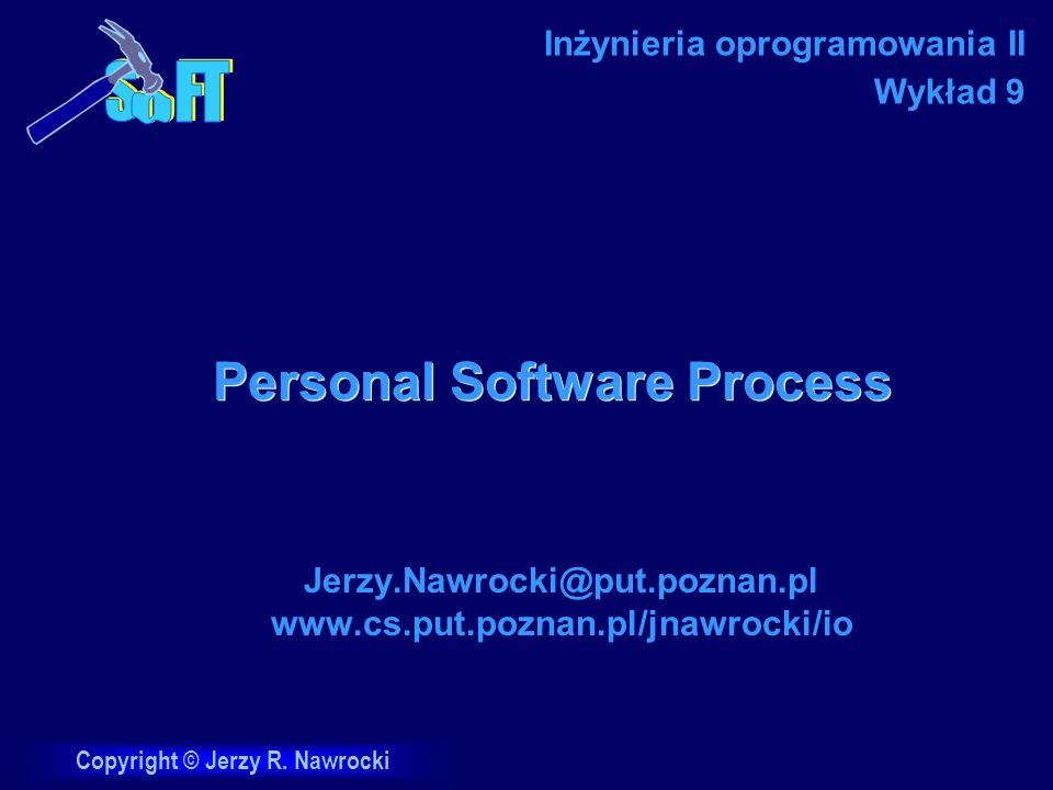 Copyright © Jerzy R. Nawrocki Personal Software Process Jerzy.Nawrocki@put.poznan.pl www.cs.put.poznan.pl/jnawrocki/io Inżynieria oprogramowania II Wy