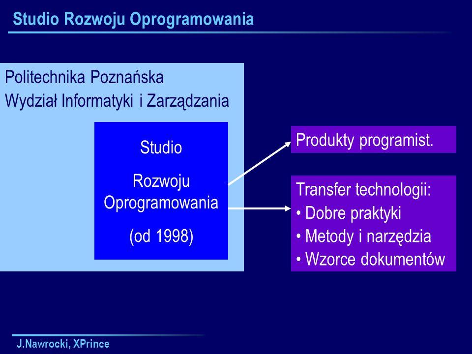 J.Nawrocki, XPrince Studio Rozwoju Oprogramowania Politechnika Poznańska Wydział Informatyki i Zarządzania Studio Rozwoju Oprogramowania (od 1998) Produkty programist.