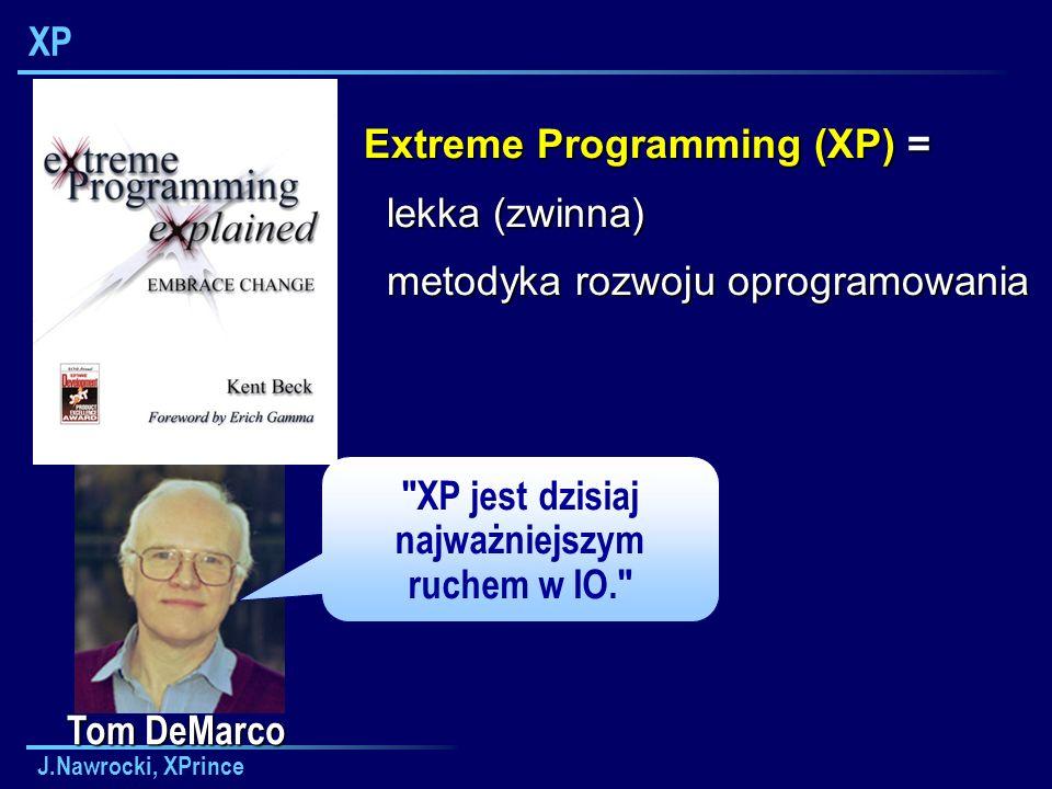 J.Nawrocki, XPrince XP Tom DeMarco XP jest dzisiaj najważniejszym ruchem w IO. Extreme Programming (XP) = lekka (zwinna) lekka (zwinna) metodyka rozwoju oprogramowania metodyka rozwoju oprogramowania
