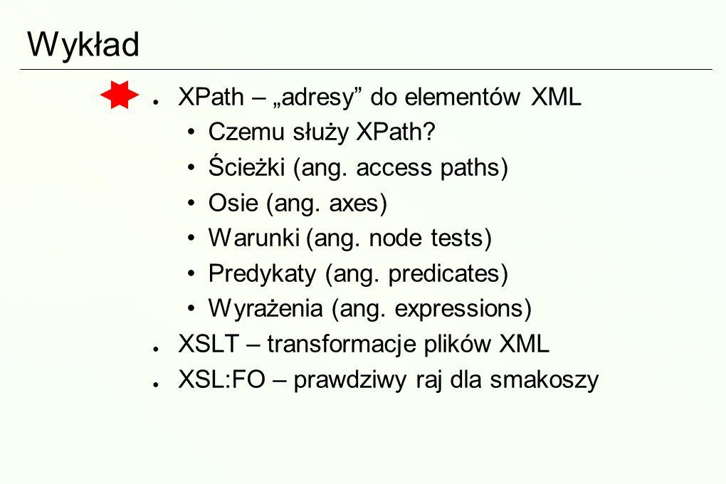Wykład XPath – adresy do elementów XML Czemu służy XPath.
