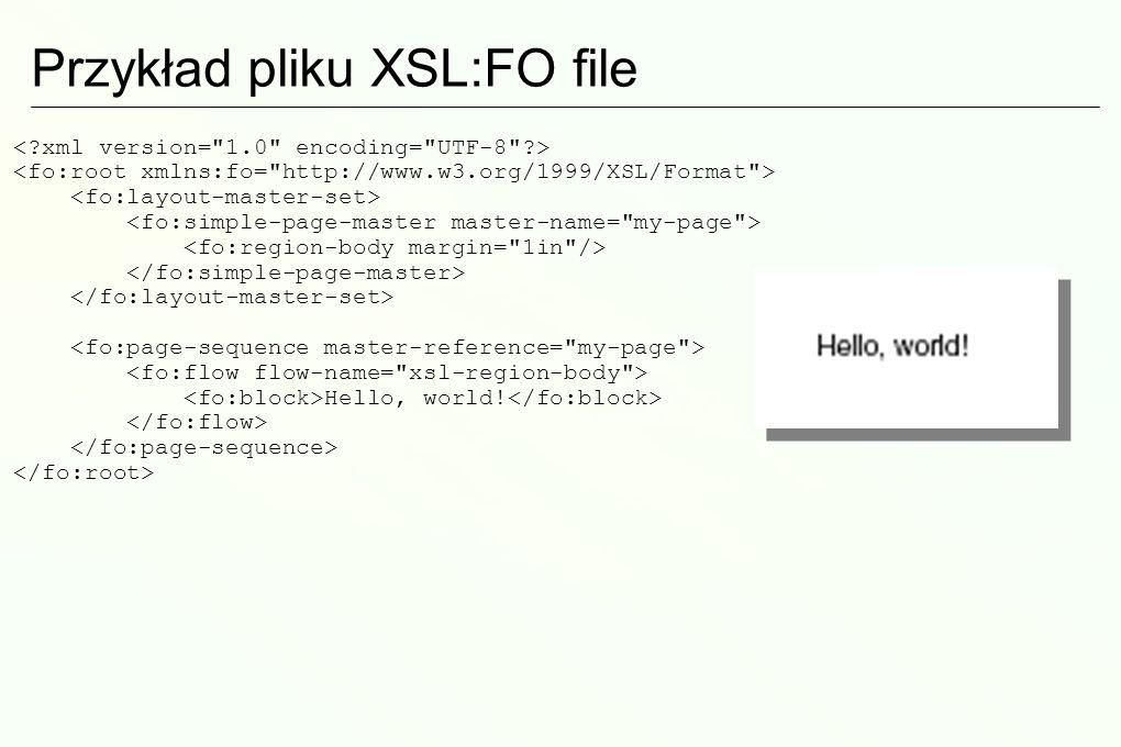 XSL:FO – język opisu graficznego XSL:FO opisuje w postaci pliku XML graficzny rozkład elementów strony na pewnym nośniku (papier, WWW…) Procesory XSL: