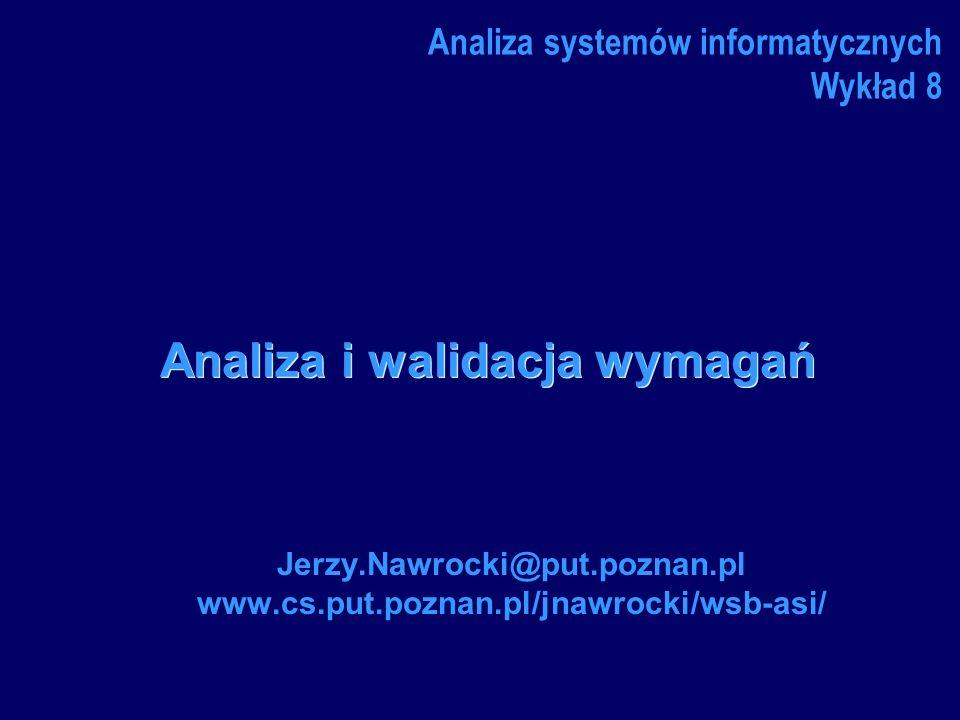 J.Nawrocki, Analiza i walidacja Praktyki zaawansowane Oceń ryzyko wymagań Analiza i negocjacja Wydajność, bezpieczeństwo, proces tworzenia oprogramowania, technologia implementacji, baza danych, harmonogram, stabilność.