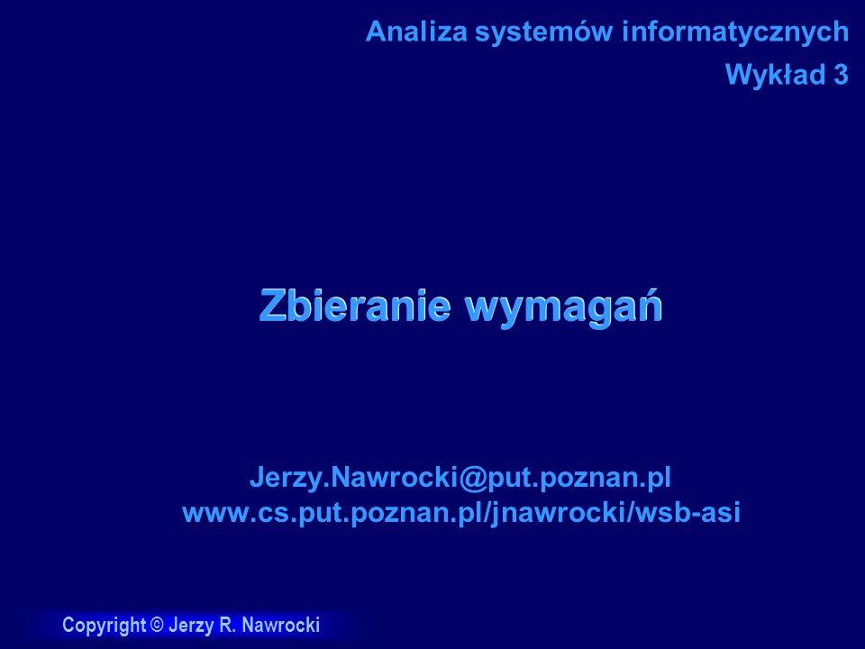Copyright © Jerzy R. Nawrocki Zbieranie wymagań Jerzy.Nawrocki@put.poznan.pl www.cs.put.poznan.pl/jnawrocki/wsb-asi Analiza systemów informatycznych W