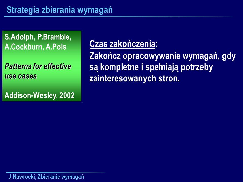 J.Nawrocki, Zbieranie wymagań Strategia zbierania wymagań S.Adolph, P.Bramble, A.Cockburn, A.Pols Patterns for effective use cases Addison-Wesley, 200