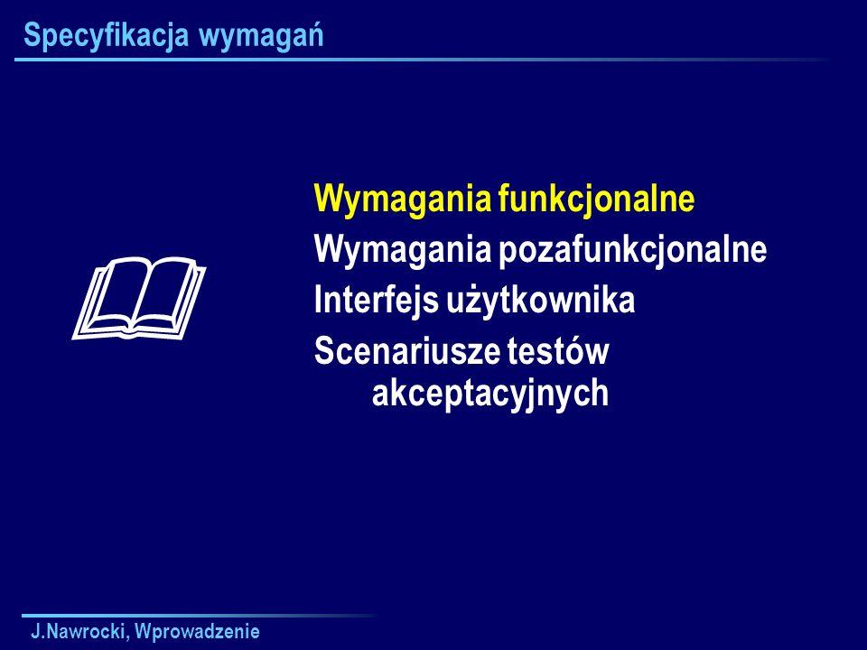 J.Nawrocki, Wprowadzenie Specyfikacja wymagań Wymagania funkcjonalne Wymagania pozafunkcjonalne Interfejs użytkownika Scenariusze testów akceptacyjnych