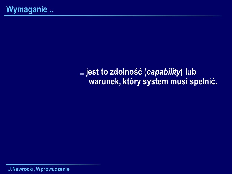 J.Nawrocki, Wprowadzenie Wymagania....specyfikacja tego, co ma być implementowane.