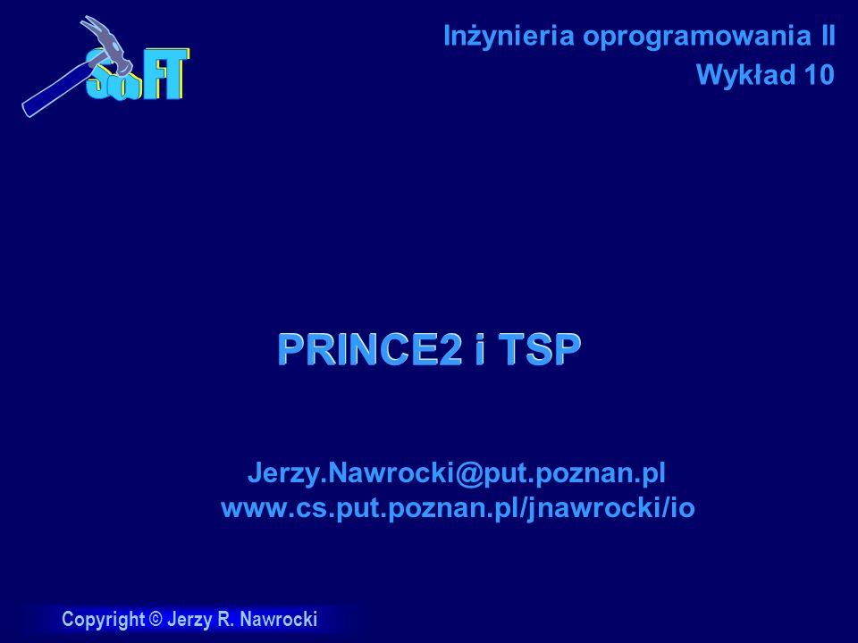 J.Nawrocki, PRINCE2 & TSP Projektowanie planu Definiowanie i analiza produktów Identyfikacja czynności i zależności Analizowanie ryzyka PL1PL2PL3 PL6 Scalanie planu PL7 Hierarchiczna struktura produktów Opisy produktów Szeregowanie Diagram przepływu produktów Szacowanie PL4PL5 Lista czynności Zależności między czynnościami Oszacowanie czynności Harmonogram Rejestr ryzyka