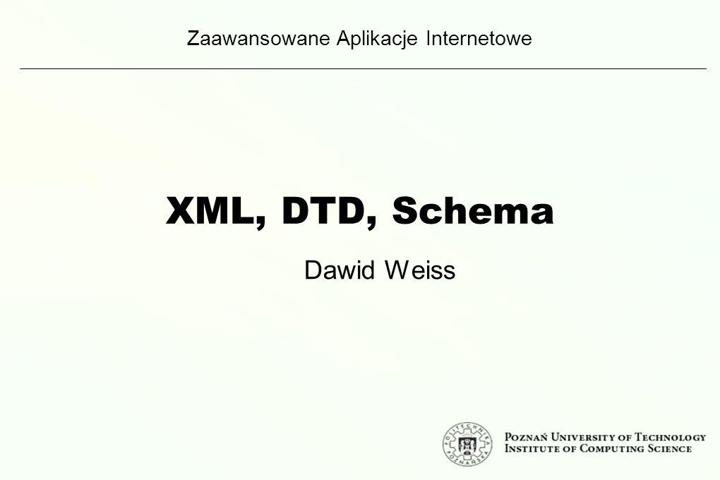 XML, DTD, Schema Zaawansowane Aplikacje Internetowe Dawid Weiss