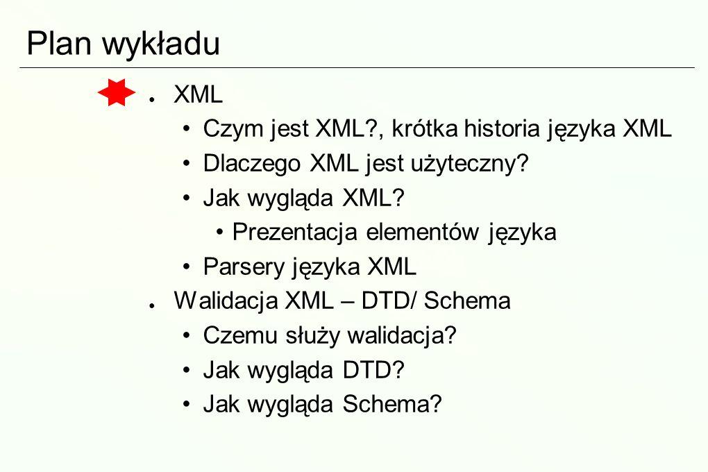 Parsery XML Moduły programowe, które ułatwiają interpretację plików XML Dwie strategie: DOM i SAX [pull/ push] DOM (Document Object Model) Obiektowa reprezentacja dokumentu Łatwiejsza w obsłudze, ale wymaga pamięci i sparsowania całego dokumentu XML SAX (Simple API for XML) Interfejs oparty na zdarzeniach Interpretacja w locie; zdarzenia są przekazywane do kodu programu, przetworzona część pliku nie jest pamiętana