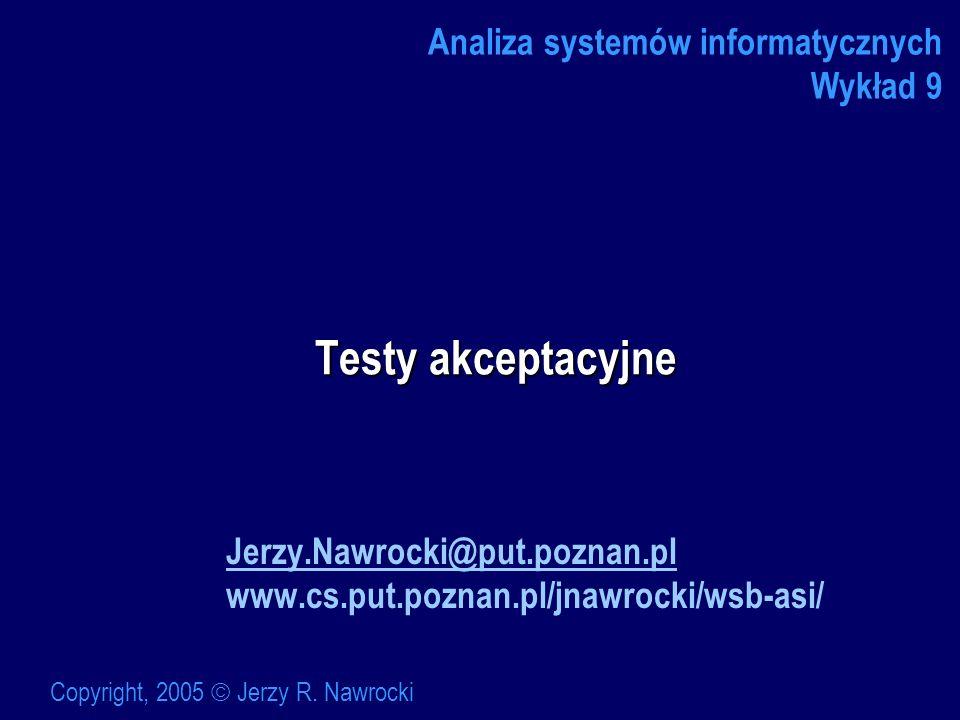 J.Nawrocki, Testy akceptacyjne Model V Specyfikacja wymagań Kodowanie Projekt Testy integracyjne Testy akceptacyjne Testy jednostkowe
