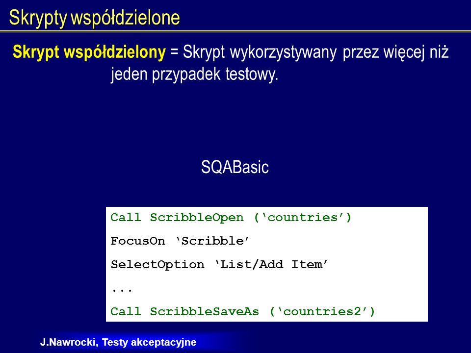 J.Nawrocki, Testy akceptacyjne Automatyzacja wykonywania testów Skrypty automatyczne nie są podobne do skryptów ręcznych Nie automatyzuj testowania przez proste nagrywanie testów Automatyczne wykonywanie z ręczną weryfikacją.